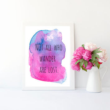 Not all who wander are lost quote print, 4x6, 8x10, 11x14, 13x19, art print,poster, apartment, nursery, girls room, dorm room, or home decor