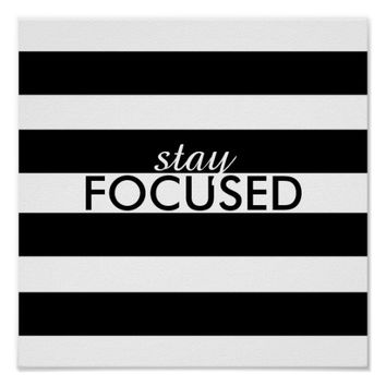 black and white stripes poster stay focused text