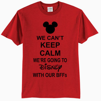 We Can't Keep Calm We're Going To Disney With Our BFFs - Adult T-Shirt