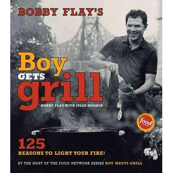 Bobby Flay's Boy Gets Grill: 125 Reasons to Light Your Fire
