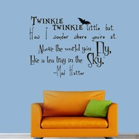 Wall Vinyl Decal Quote Sticker Home Decor Art Mural Twinkle, twinkle little bat How I wonder what you're at! Up above the world you fly, Like a tea-tray in the sky Alice in Wonderland Mad Hatter Z314