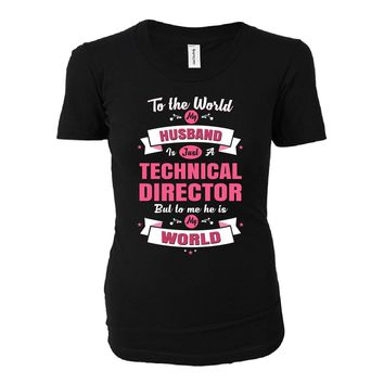 My Husband Is A Technical Director, He Is My World - Ladies T-shirt
