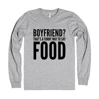 BOYFRIEND? THAT'S A FUNNY WAY TO SAY FOOD LONG SLEEVE T-SHIRT (IDB221519)