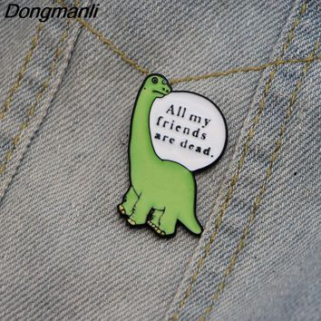 M1823 Dongmanli All My Friends Are Dead Enamel Pin The Saddest Dinosaur Metal Brooch cartoon Pins for clothing Charm jewelry