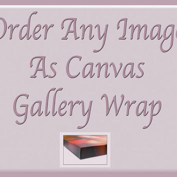 Make any photograph a gallery-wrapped canvas, large format wall art, ready to hang, canvas photography