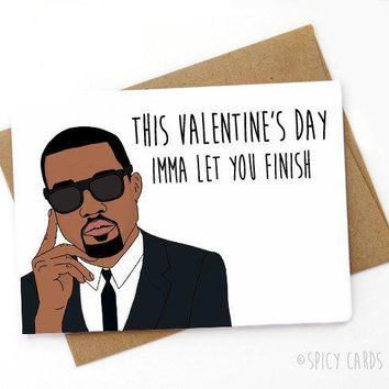 Kanye West This Valentines Day Imma Let You Finish Funny Anniversary Card Valentines Day Card FREE SHIPPING