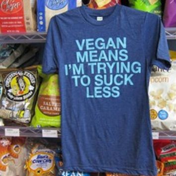 """Vegan Means I'm Trying to Suck Less"" Shirt"