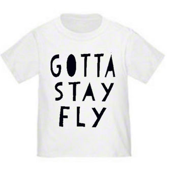 Gotta Stay Fly Toddler Tshirt