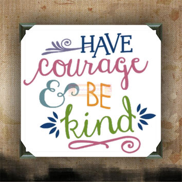 Have Courage and Be Kind - Painted Canvases - wall decor - wall hanging - custom canvas - inspirational quotes on canvas