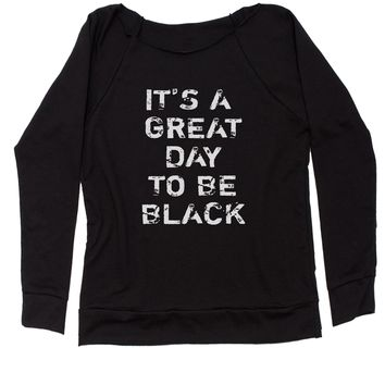 It's A Great Day To Be Black Slouchy Off Shoulder Oversized Sweatshirt