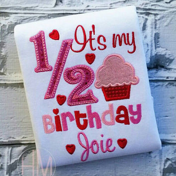 It's My Half Birthday Valentine - Cupcake Themed Embroidered Shirt