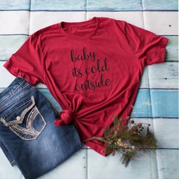 Baby It's Cold Outside T-shirt Christmas tees Women's T-shirt Funny graphic tshirt happy chritmas festival gift shirts tops