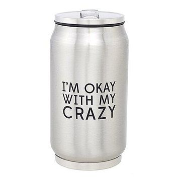 10oz Okay With Crazy Stainless Steel Can