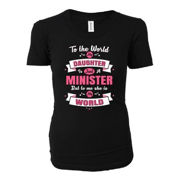 My Daughter Is A Minister She Is My World - Ladies T-shirt