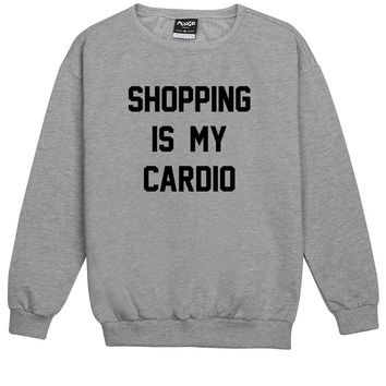 SHOPPING IS MY CARDIO SWEATER