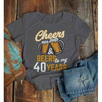 Women's Funny 40th Birthday T Shirt Cheers Beers Forty Years TShirt Gift Idea Graphic Tee Beer Shirts