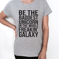 Be the baddest unicorn in the freakin galaxy Tshirt Fashion funny slogan womens girls ladies lady gift present humor gym workout fitness