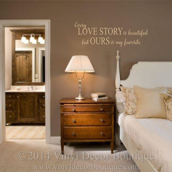 Every Love Story Is Beautiful Ours Is My Favorite Vinyl Wall Decal For  Master Bedroom Vinyl
