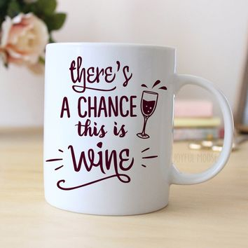 Wine Coffee Mug - There's a chance this is wine