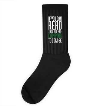 if you can read this, you are camping too close Socks