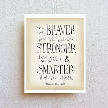 Winnie the Pooh Disney movie quote print, You are Braver, Inspirational art typographic print, kids nursery wall art poster, graduation gift