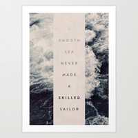 A Smooth Sea Never Made A Skilled Sailor Art Print by Oliver Shilling