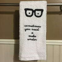 "Glasses ""Sometimes You Need a Make Under"" embroidered decorative hand towel"