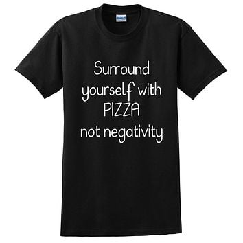 Surround yourself with pizza not negativity, funny sarcastic saying, humor, joke, food lover T Shirt