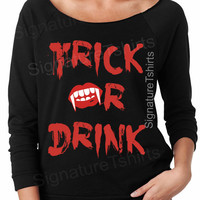 Trick or Drink raglan shirt - womens pullover - Trick or Drink Slouchy Sweatshirt - Off Shoulder Sweater - Halloween party - Black t shirt