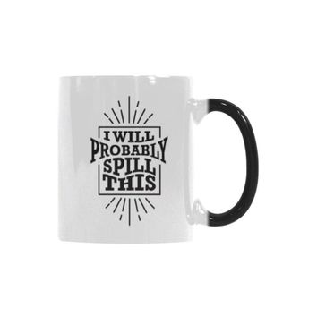 I Will Probably Spill This Humor Gag Funny Quotes Color Changing/Morphing 11oz Coffee Mug