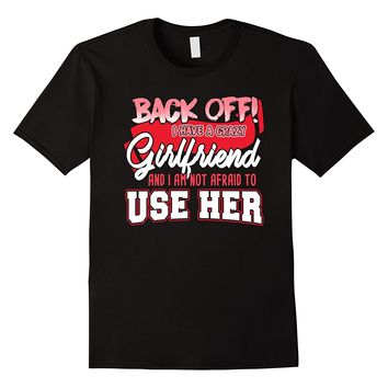 Back Off I Have A Crazy Girlfriend Shirt