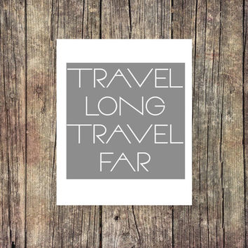 Travel Long Travel Far  - Adventure -Travel Print - Instant Download - Digital Printable - Classroom - Desk Art - Dorm Art - Explore - Hike
