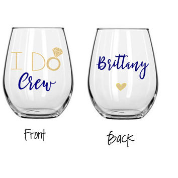 I do crew wine glass, will you be my bridesmaid glass, bridal party wine glass, personalized wine glass, stemless glass, bridal shower glass