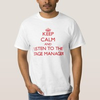 Keep Calm and Listen to the Stage Manager T-shirt