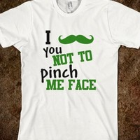 I MUSTACHE YOU NOT TO PINCH ME IRISH FUNNY ST PATRICKS DAY SHIRT