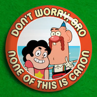 "34. None Of This Is Canon - 1.25"" pinback button - Steven Universe Uncle Grandpa"