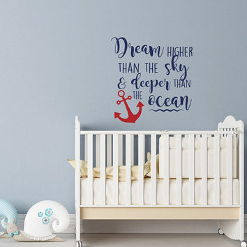 Nursery Wall Decal Dream Higher Than The Sky And Deeper Than The Ocean Kids Quotes- Baby Nursery Wall Decal Quote Nautical Theme Decor #196