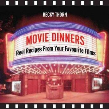 Movie Dinners: Reel Recipes From Your Favourite Films