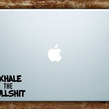 Exhale the BS Laptop Apple Macbook Car Quote Wall Decal Sticker Art Vinyl Inspirational Funny Yoga Namaste