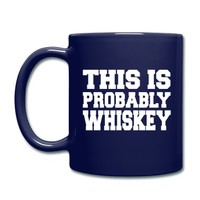 This Is Probably Whiskey Full Color Mug