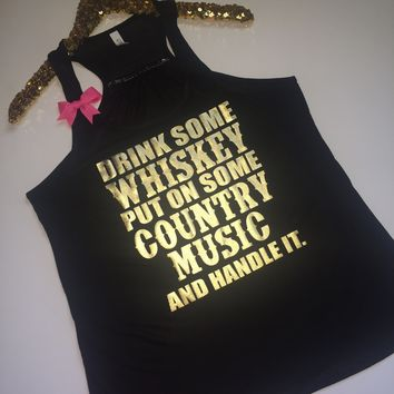 IG - FLASH SALE - Drink Some Whiskey Put On Some Country Music and Handle It - Ruffles with Love - Racerback Tank - Womens Fitness