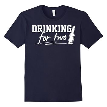 Drinking for Two - Pregnancy Annoucement Shirt for New Dad
