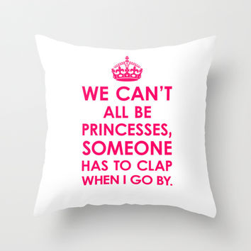 We Can't All Be Princesses (Bright Pink) Throw Pillow by CreativeAngel | Society6