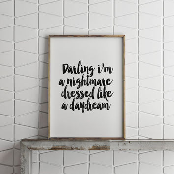 TAYLOR SWIFT QUOTE,Darling I'm A Nightmare Dressed Like A Daydream,Inspirational Quote,Best Words,Gift Idea,Gift For Husband,Gift For Her