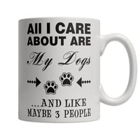 All I Care About Are My Dogs And Like Maybe 3 People Mug