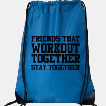 """Drawstring Gym Bag  """"Friends That Workout Together Stay Together""""  Funny Workout Squatting Gift"""