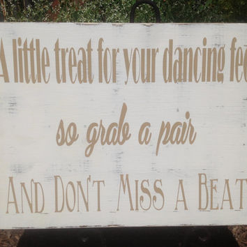 Wedding sign - a little treat for your dancing feet - Shoe Sign,Dance Sign, flip-flop sign, Reception Sign, shabby chic, Barn wedding