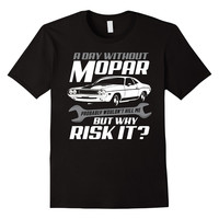 Mopar T-shirt , A day without Mopar probably wouldn't kill m