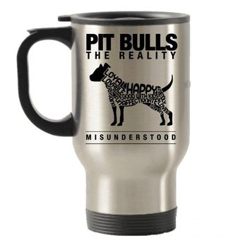 Pit Bull the Reality Misunderstood Stainless Steel Travel Insulated Tumblers Mug
