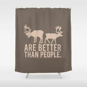 reindeers are better than people.. funny frozen quote Shower Curtain by Studiomarshallarts